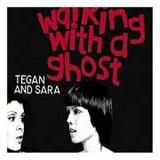 Walking With a Ghost by Tegan and Sara