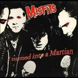 I Turned Into a Martian by Misfits